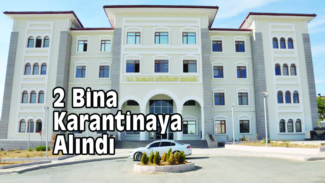 2 Bina Karantinaya Alındı