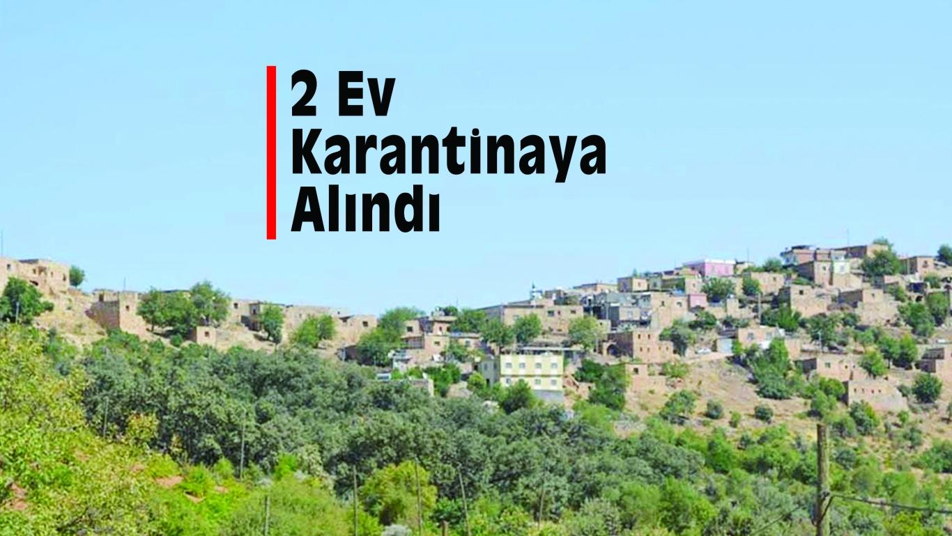 2 Ev Karantinaya Alındı