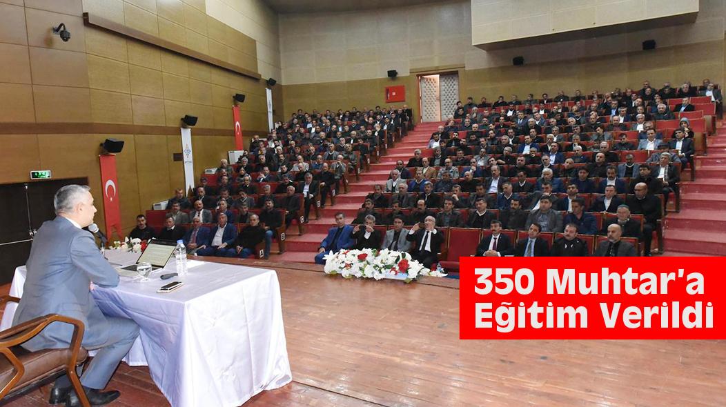 350 Muhtar'a Eğitim Verildi