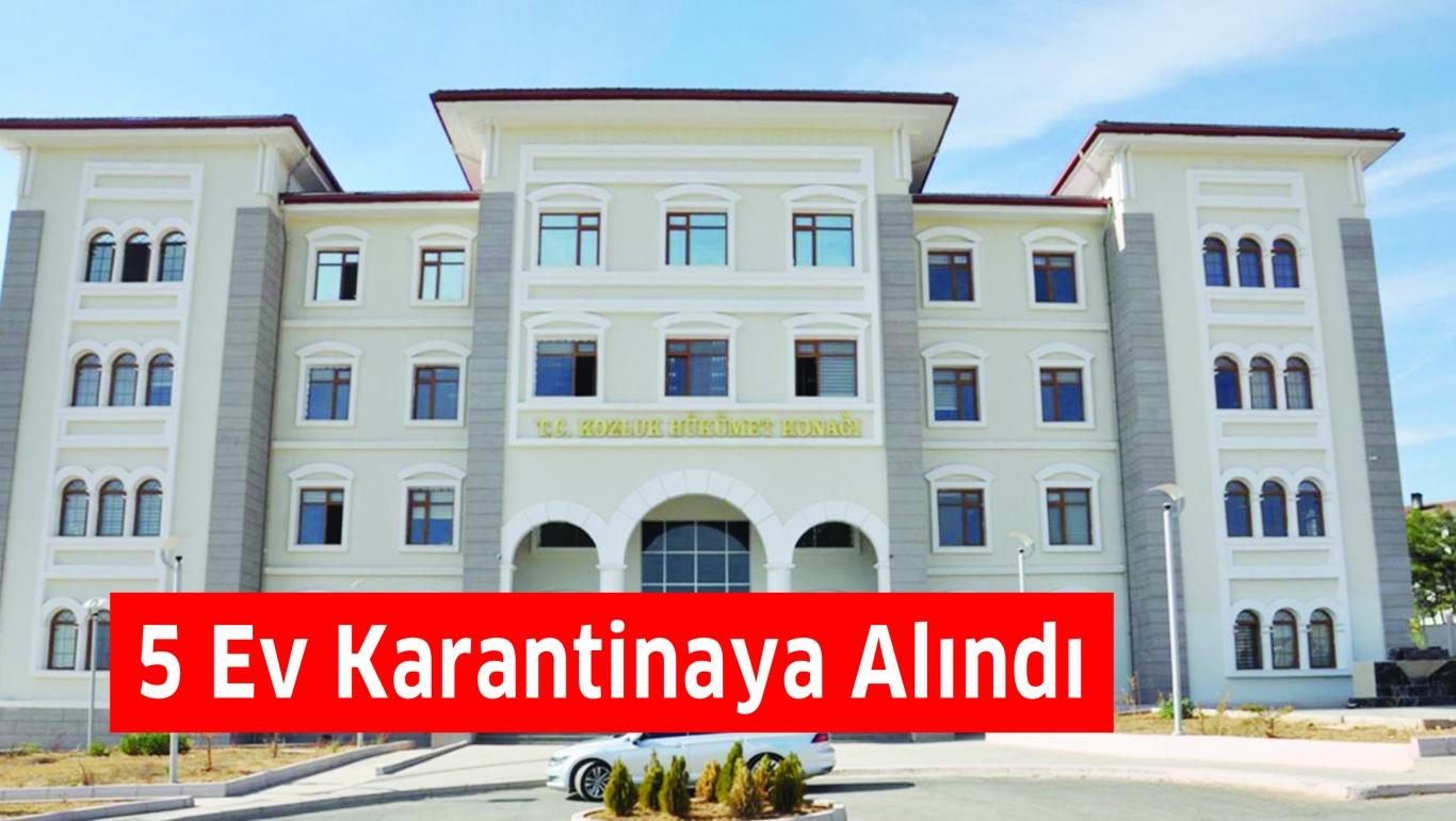 5 Ev Karantinaya Alındı