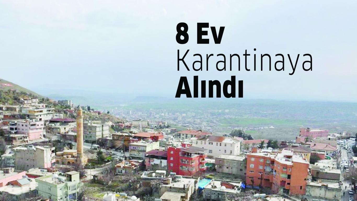 8 Ev Karantinaya Alındı