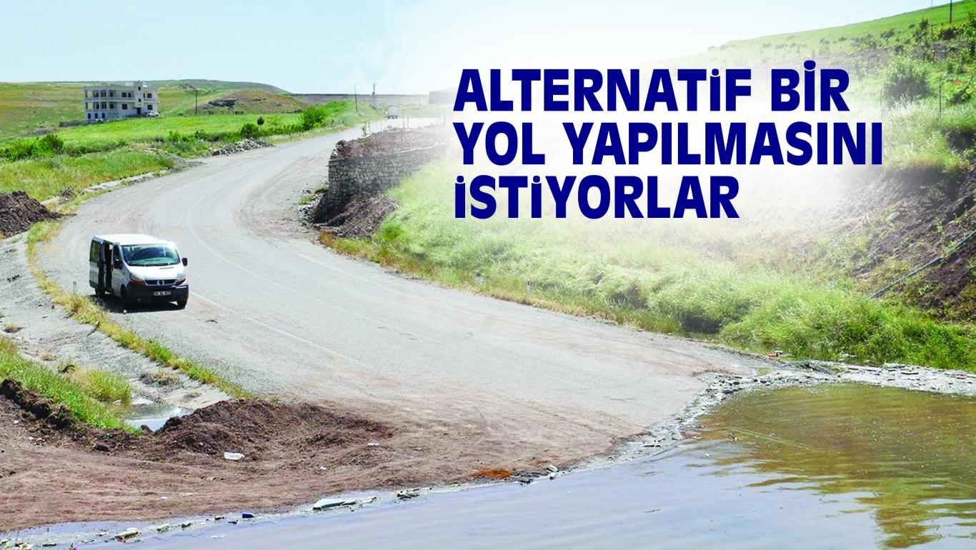 ALTERNATiF BİR YOL YAPILMASINI iSTiYOR