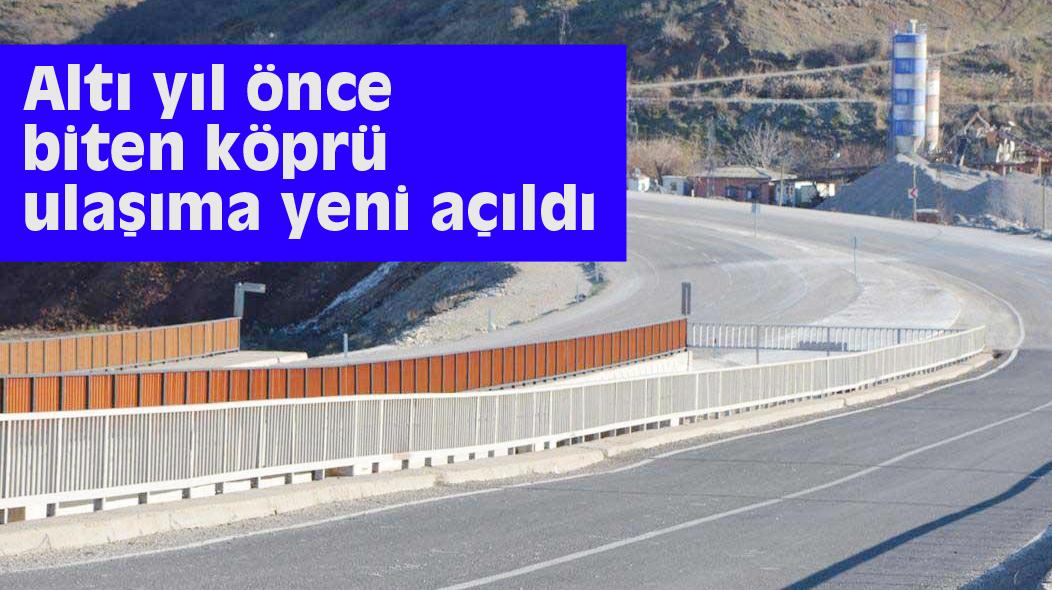 Altı yıl önce biten köprü ulaşıma yeni açıldı