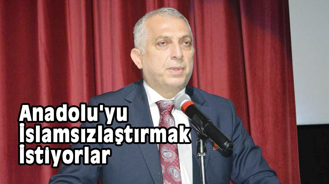 Anadolu'yu İslamsızlaştırmak İstiyorlar