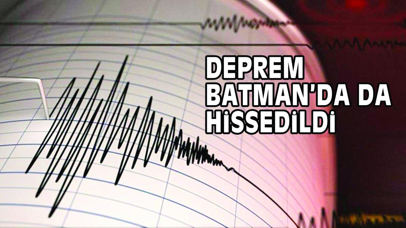 DEPREM BATMAN'DA DA HiSSEDiLDi