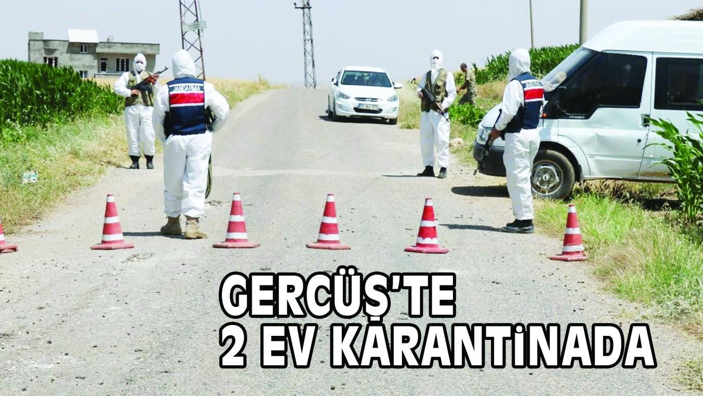 GERCÜŞ'TE 2 EV KARANTİNADA