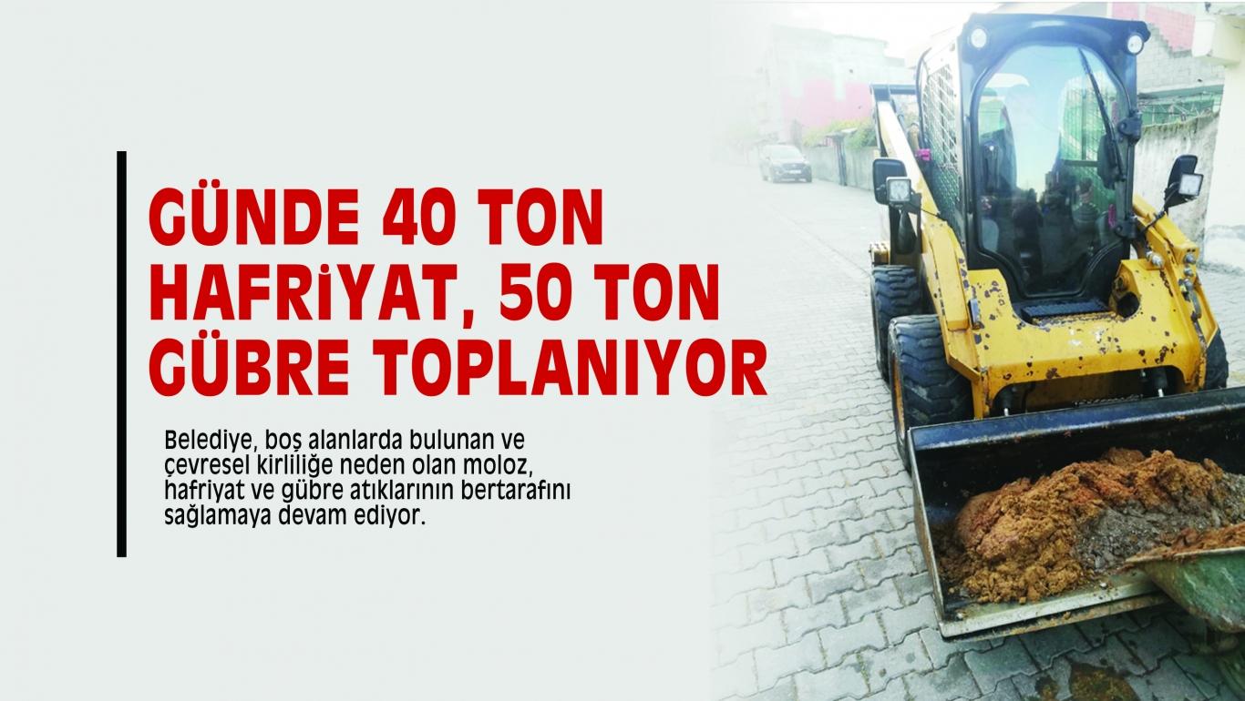 GÜNDE 40 TON HAFRiYAT, 50 TON GÜBRE TOPLANIYOR
