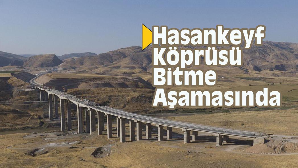 Hasankeyf Köprüsü Bitme Aşamasında