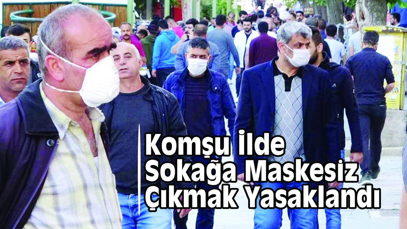 Komşu İlde Sokağa Maskesiz Çıkmak Yasaklandı