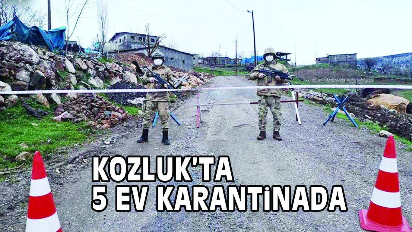 KOZLUK'TA 5 EV KARANTiNADA