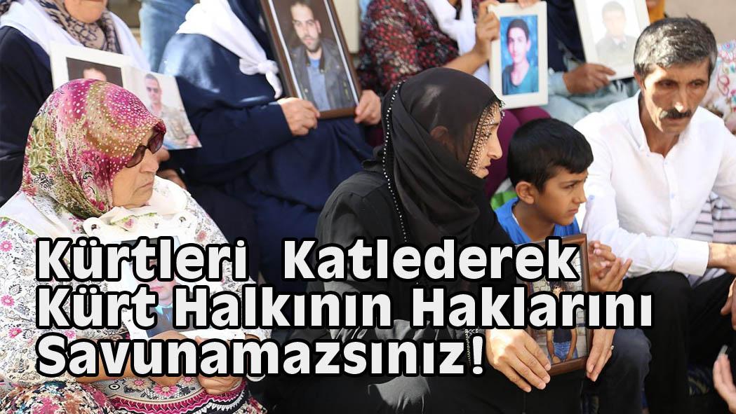 Kürtleri Katlederek Kürt Halkının Haklarını Savunamazsınız!