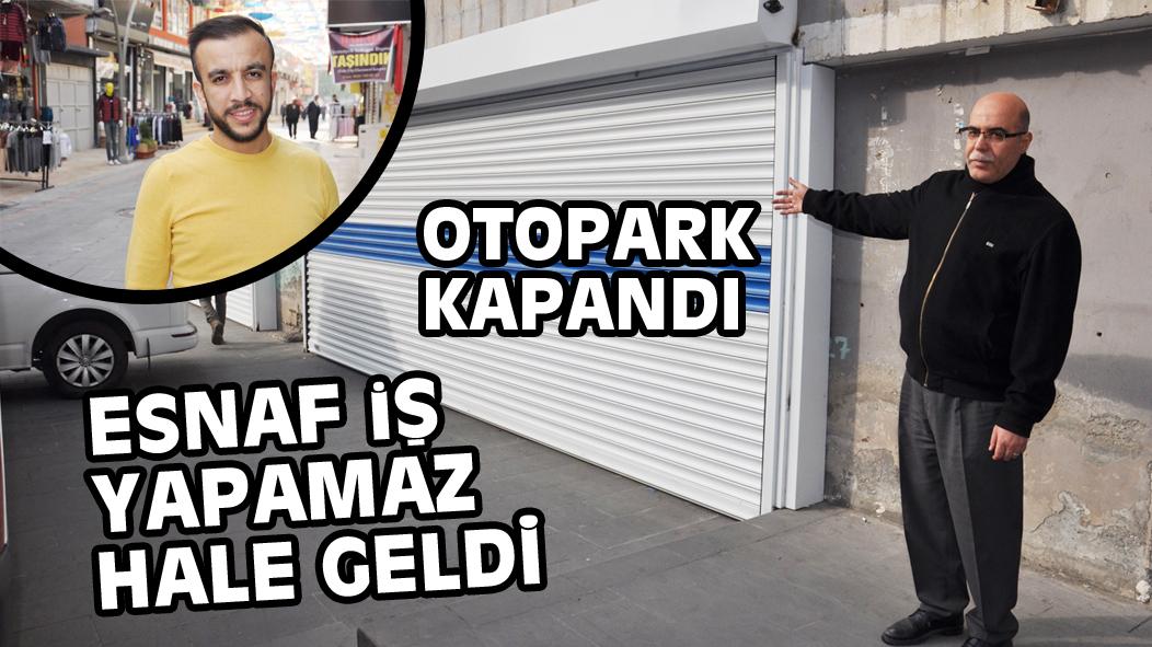 OTOPARK KAPANDI ESNAF iŞ YAPAMAZ HALE GELDİ