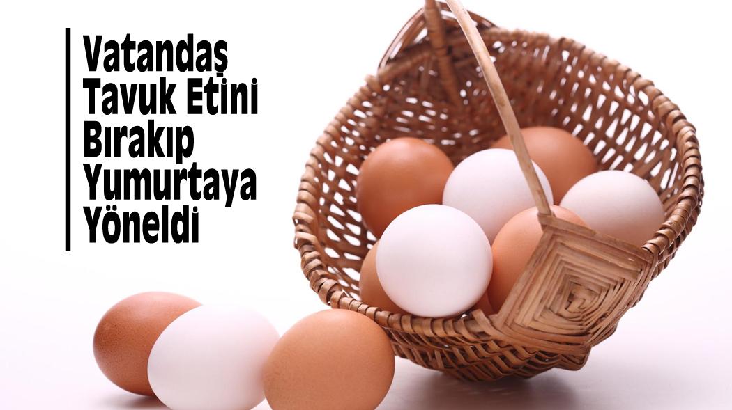 Vatandaş Tavuk Etini Bırakıp Yumurtaya Yöneldi